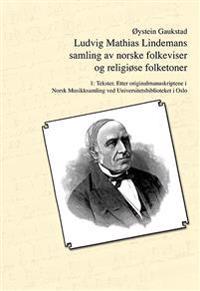 Ludvig Mathias Lindemans samling av norske folkeviser og religiøse folketoner. Bd. 1 - Øystein Gaukstad | Ridgeroadrun.org