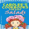 Carolee's Cookbook for Kids - Salads: Recipes Kids Love to Make and Parents Like to Eat
