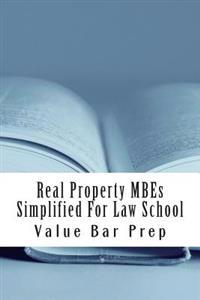 Real Property Mbes Simplified for Law School: Answers to the Top Mbes Asked on Real Property Examinations.