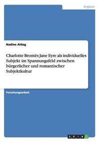 Charlotte Brontes Jane Eyre ALS Individuelles Subjekt Im Spannungsfeld Zwischen Burgerlicher Und Romantischer Subjektkultur