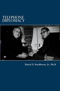 Telephone Diplomacy: The Secret Talks Behind Us-Soviet Detente During the Cold War, 1969-1977