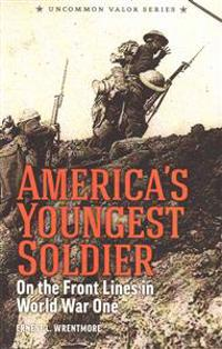 America's Youngest Soldier: On the Front Lines in World War One