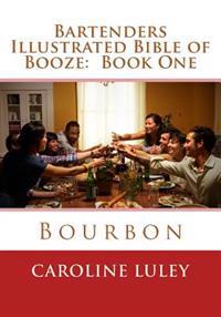 Bartenders Illustrated Bible of Booze: Book One Bourbon