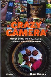 Crazy camera : roliga bilder med din digitalkamera eller mobiltelefon