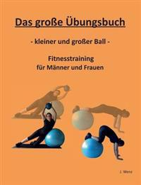 Das gro�e �bungsbuch - kleiner und gro�er Ball - Fitnesstraining