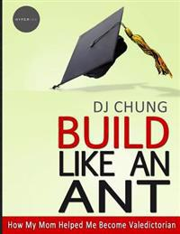 Build Like an Ant - How My Mom Helped Me Become Valedictorian