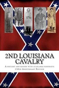 2nd Louisiana Cavalry: A Short Illustrated History of Their Action in Louisiana During the Civil War with Roster and Portraits. Released on t