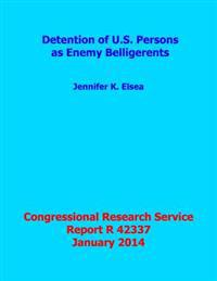 Detention of U.S. Persons as Enemy Belligerents: Congressional Research Service Report R42337