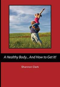 A Healthy Body...and How to Get It!