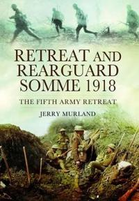 Retreat and Rearguard Somme 1918