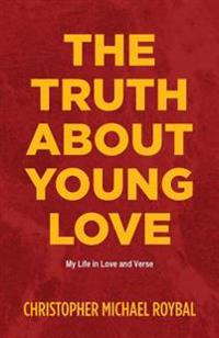 The Truth about Young Love: My Life in Love and Verse