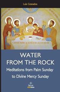 Water from the Rock: Meditations from Palm Sunday to Divine Mercy Sunday