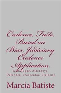 Credence, Facts, Based on Bias, Judiciary Credence Application: God, Judge, Attorneys, Defender, Prosecutor, Plaintiff
