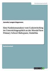 Eine Funktionsanalyse Vom Codeswitching Im Unterrichtsgesprach an Der Morula View Primary School Mabopane, Sudafrika