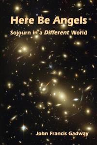 Here Be Angels: : Sojourn in a Different World
