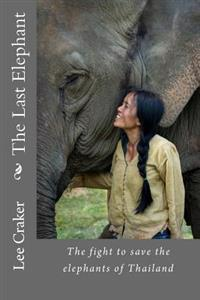 The Last Elephant: The Fight to Save the Elephants of Thailand