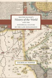 Walter Ralegh's History of the World and the Historical Culture of the Late Renaissance