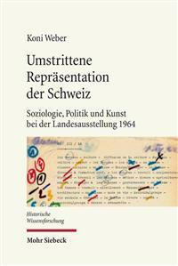 Umstrittene Reprasentation Der Schweiz: Soziologie, Politik Und Kunst Bei Der Landesausstellung 1964