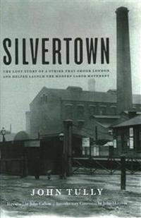 Silvertown - the lost story of a strike that shook london and helped launch