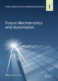 Future Mechatronics and Automation