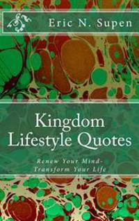 Kingdom Lifestyle Quotes: Renew Your Mind - Transform Your Life