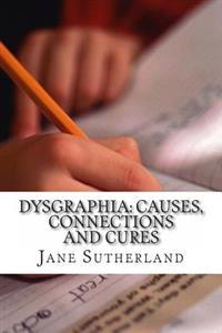 Dysgraphia: Causes, Connections and Cures