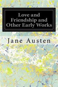 Love and Friendship and Other Early Works: A Collection of Juvenile Writings