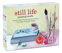 Still Life Painting Studio: Gouache Paints and Techniques to Capture the Beauty of Everyday Objects [With Paint Brush and Paint]