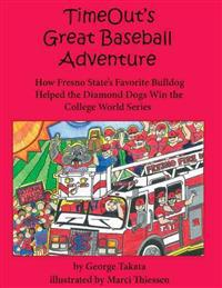 Timeout's Great Baseball Adventure: How Fresno State's Favorite Bulldog Helped the Diamond Dogs Win the College World Series