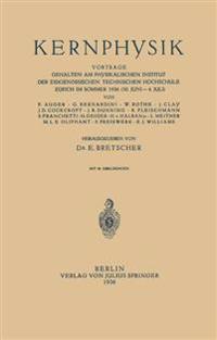 Kernphysik: Vortrage Gehalten Am Physikalischen Institut Der Eidgenossischen Technischen Hochschule Zurich Im Sommer 1936 ?30. Jun