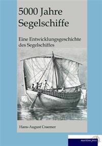 5000 Jahre Segelschiffe: Eine Entwicklungsgeschichte Des Segelschiffes