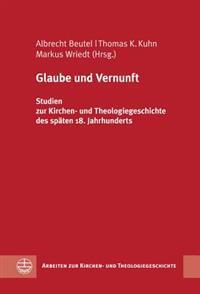 Glaube Und Vernunft: Studien Zur Kirchen- Und Theologiegeschichte Des Spaten 18. Jahrhunderts