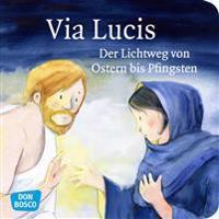Via Lucis. Der Lichtweg von Ostern bis Pfingsten. Mini-Bilderbuch.
