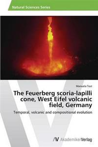 The Feuerberg Scoria-Lapilli Cone, West Eifel Volcanic Field, Germany