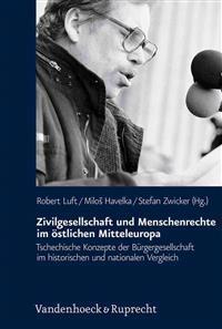 Zivilgesellschaft Und Menschenrechte Im Ostlichen Mitteleuropa: Tschechische Konzepte Der Burgergesellschaft Im Historischen Und Nationalen Vergleich