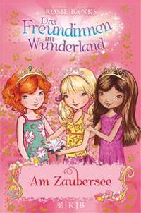 Drei Freundinnen im Wunderland 10: Am Zaubersee