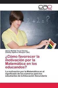 ¿Cómo favorecer la motivación por la Matemática en los educandos?