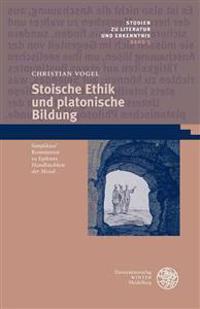 Stoische Ethik Und Platonische Bildung: Simplikios' Kommentar Zu Epiktets 'Handbuchlein Der Moral'