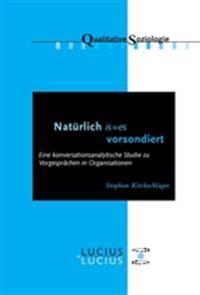 'Natrlich Is=es Vorsondiert': Eine Konversationsanalytische Studie Zu Vorgesprchen in Organisationen