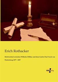 Briefwechsel Zwischen Wilhelm Dilthey Und Dem Grafen Paul Yorck Von Wartenburg 1877 - 1897
