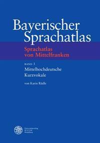 Bayerischer Sprachatlas / Regionalteil II: Sprachatlas Von Mittelfranken (Smf) / Band 3: Mittelhochdeutsche Kurzvokale