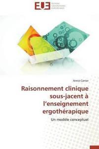 Raisonnement Clinique Sous-Jacent � L Enseignement Ergoth�rapique