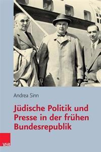 Judische Politik Und Presse in Der Fruhen Bundesrepublik
