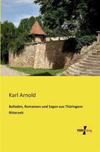 Balladen, Romanzen Und Sagen Aus Thuringens Ritterzeit
