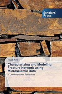 Characterizing and Modeling Fracture Network Using Microseismic Data
