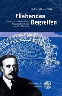 Fliehendes Begreifen: Hugo Von Hofmannsthals Auseinandersetzung Mit Der Moderne