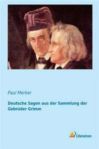 Deutsche Sagen Aus Der Sammlung Der Gebruder Grimm (German Edition)