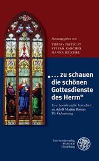 ... Zu Schauen Die Schonen Gottesdienste Des Herrn: Eine Homiletische Festschrift Zu Adolf Martin Ritters 80. Geburtstag
