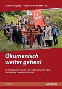 Okumenisch Weiter Gehen!: Die Impulse Des Zweiten Vatikanischen Konzils Aufnehmen Und Weiterfuhren