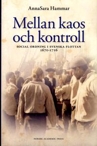 Mellan kaos och kontroll : social ordning i flottan 1670-1716